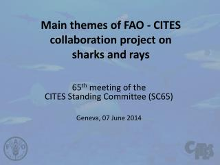 Main themes of  FAO - CITES collaboration  project on  sharks  and rays