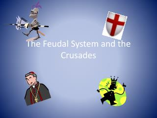 The Feudal System and the Crusades