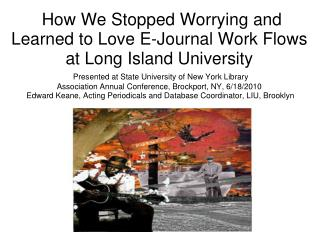 How We Stopped Worrying and Learned to Love E-Journal Work Flows at Long Island University