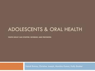 Adolescents & Oral Health Tooth decay can stopped, reversed, and prevented!