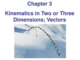 Chapter 3 Kinematics in Two or Three Dimensions; Vectors