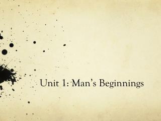 Unit 1: Man's Beginnings