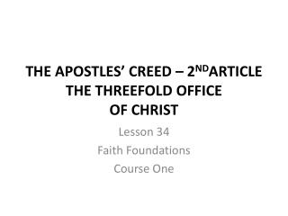 THE APOSTLES' CREED –  2 ND ARTICLE THE THREEFOLD OFFICE  OF CHRIST