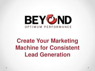 Create Your Marketing Machine for Consistent Lead Generation
