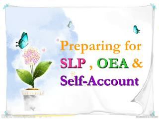 Preparing for SLP , OEA & Self-Account