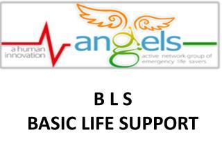 B L S BASIC LIFE SUPPORT