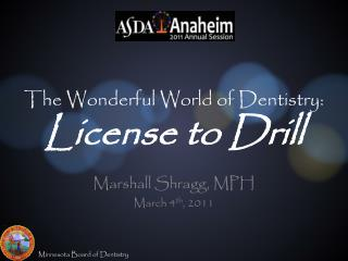 The Wonderful World of Dentistry: License to Drill