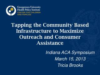 Tapping the Community Based Infrastructure to Maximize Outreach and Consumer Assistance
