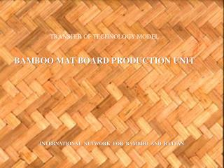 TRANSFER OF TECHNOLOGY MODEL BAMBOO MAT BOARD PRODUCTION UNIT