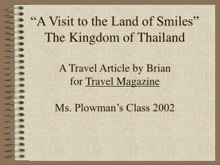 """A Visit to the Land of Smiles"" The Kingdom of Thailand A Travel Article by Brian  for  Travel Magazine Ms. Plowman's Cl"