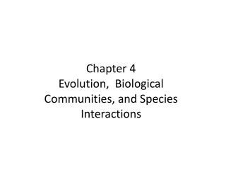 Chapter 4  Evolution,  Biological Communities, and Species Interactions