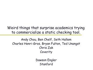 Weird things that surprise academics trying to commercialize a static checking tool.