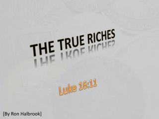 THE TRUE RICHES