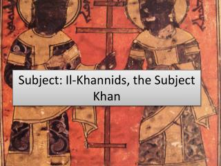 Subject: Il- Khannids , the  Subject  Khan