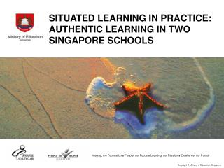 SITUATED LEARNING IN PRACTICE: AUTHENTIC LEARNING IN TWO SINGAPORE SCHOOLS