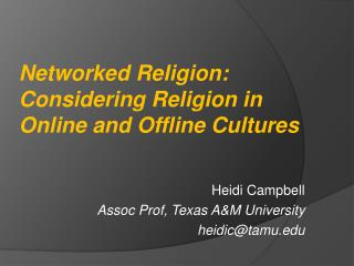 Heidi Campbell Assoc Prof, Texas A&M  University heidic@tamu.edu