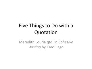 Five Things to Do with a Quotation