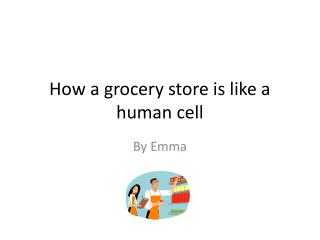 How a grocery store is like a human cell