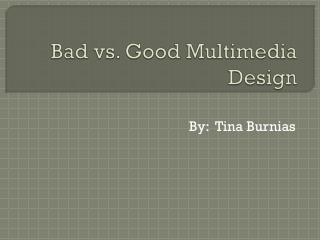 Bad vs. Good Multimedia Design