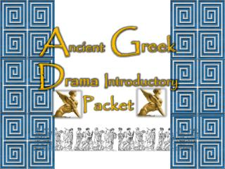 A ncient  G reek D rama Introductory  Packet