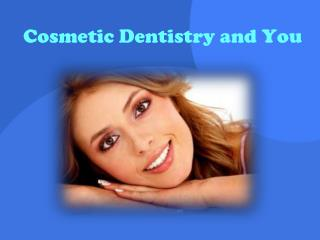 Cosmetic Dentistry and You