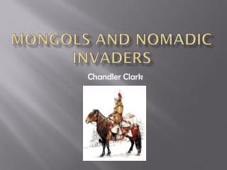 Mongols and Nomadic Invaders