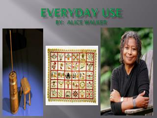 EveryDAY  USE by:  Alice Walker