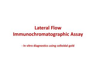 Lateral  Flow Immunochromatographic Assay - In vitro diagnostics using colloidal gold