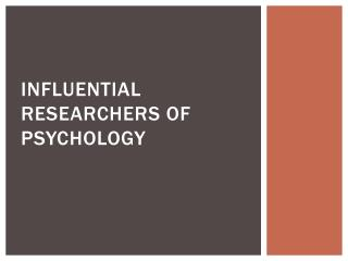 Influential RESEARCHERS of psychology