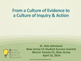 From a Culture of Evidence to a Culture of Inquiry & Action