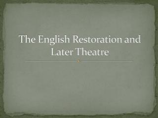 The English Restoration and Later Theatre