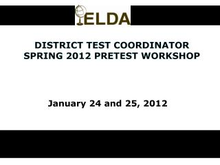DISTRICT TEST COORDINATOR SPRING 2012 PRETEST WORKSHOP