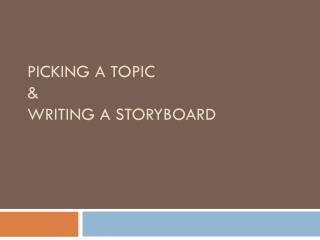 Picking a Topic & Writing a Storyboard