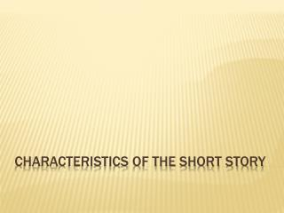Characteristics of the Short Story