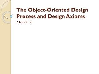 The Object-Oriented Design Process and Design  Axioms