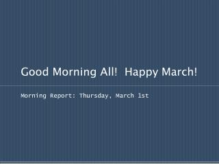 Good Morning All!  Happy March!