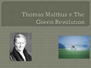 Thomas Malthus  v . The Green Revolution