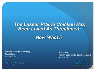 The Lesser Prairie Chicken Has Been Listed As Threatened : Now What!?
