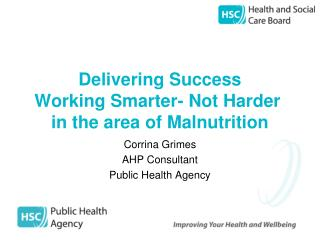 Delivering Success Working  Smarter-  Not  Harder  in the area of Malnutrition