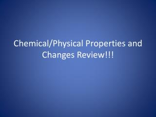 Chemical/Physical Properties and Changes Review!!!