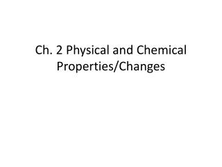 Ch.  2 Physical  and Chemical Properties/Changes