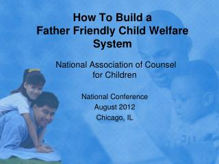 How To Build a  Father Friendly Child Welfare System