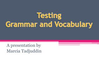 Testing  Grammar and Vocabulary