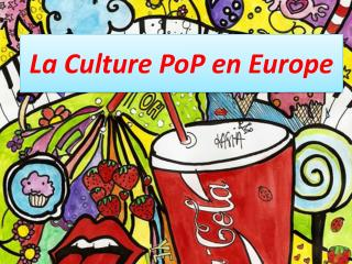La  C ulture  PoP  en  E urope