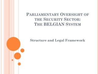 Parliamentary Oversight of the Security Sector: The BELGIAN System