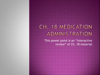 CH. 18 medication administration