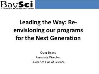 Leading the Way: Re-envisioning our programs for the  Next Generation Craig Strang