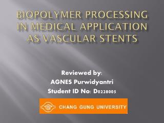 Biopolymer Processing in Medical Application as Vascular Stents