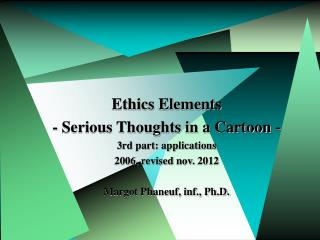 Ethics Elements - Serious Thoughts in a Cartoon - 3rd part: applications