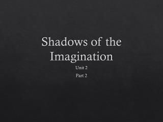 Shadows of the Imagination